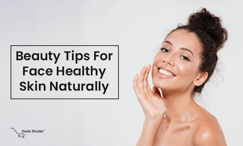 Beauty Tips For Face Healthy Skin Naturally Glowing Skin Tips
